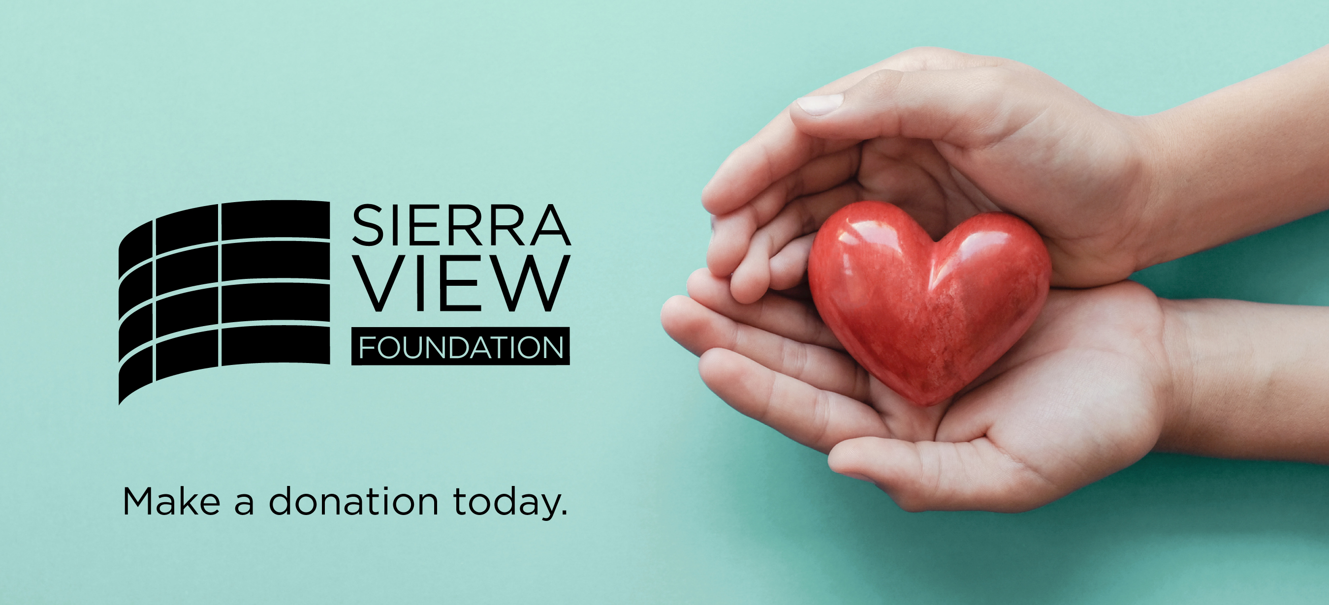 "Image of hands holding heart, Sierra View Foundation logo, and the statement, ""Make a donation today."""